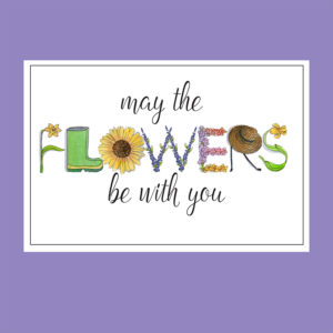 Garden Card – May The Flowers Be With You Card