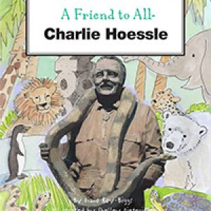 A Friend to All: Charlie Hoessle Children's Book